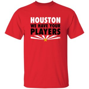 BreakingT Houston We Have Your Players T Shirt