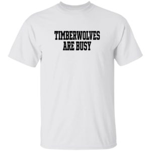 Wooter Shop Scoop B Timberwolves Are Busy T Shirt