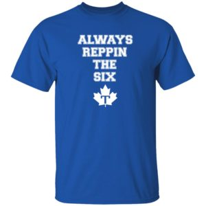 Always Reppin The Six T Shirt Toronto Maple Leafs
