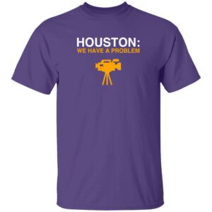 Anti Astros Houston We Have A Problem T Shirt Obvious Shirts